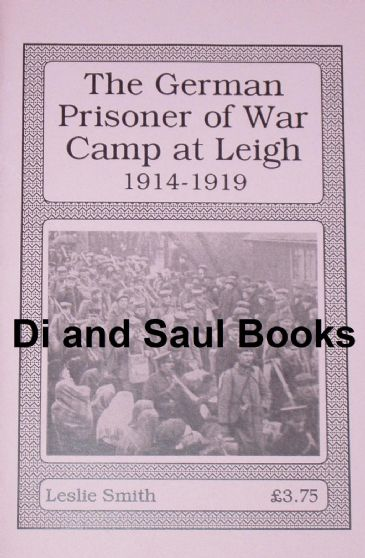 The German Prisoner of War Camp at Leigh 1914-1919, by Leslie Smith